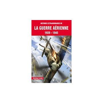 Histoires extraordinaires de la guerre aérienne 39-45