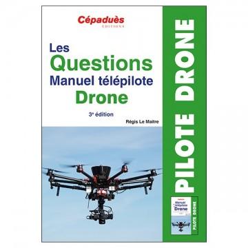 Les questions Manuel du Télépilote Drone - 3eme édition