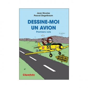 Dessine-moi un avion! Premiers vols (tome I) - 3e édition