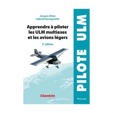 Apprendre à piloter les ULM multiaxe et les avions légers - 2e éd.