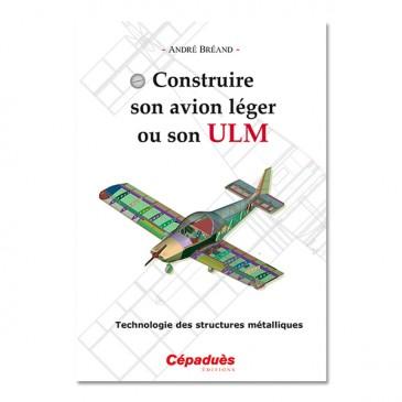 Construire son avion léger ou son ULM - technologie des structures métalliques