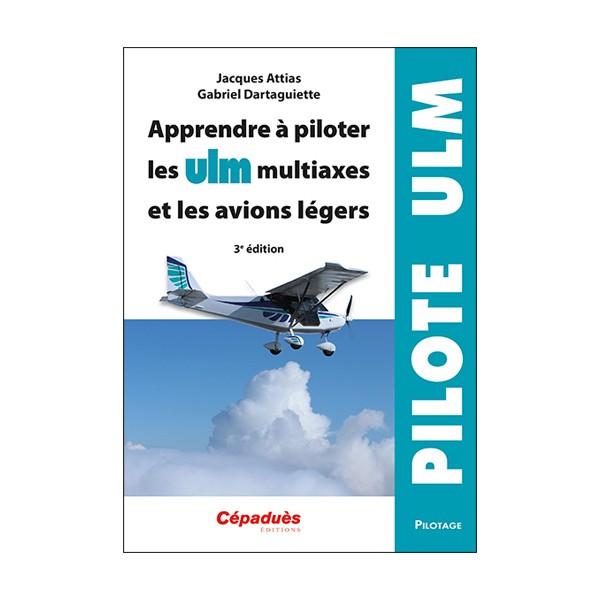 Apprendre à piloter les ULM multiaxe et les avions légers - 3e éd.